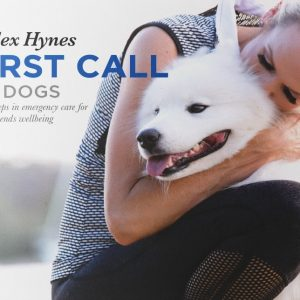 First Call for Dogs by Dr Alex Hynes